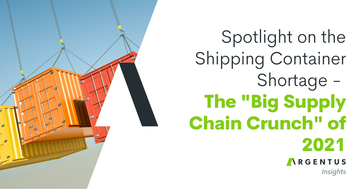 """Spotlight on the Shipping Container Shortage – the """"Big Supply Chain Crunch"""" of 2021"""
