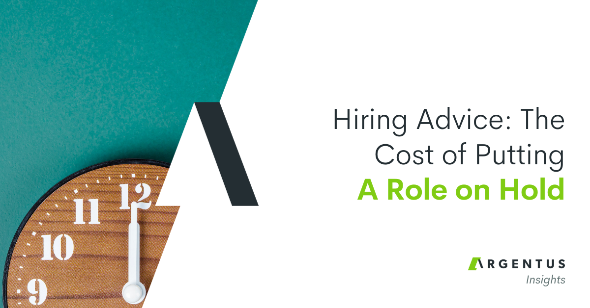 Hiring Advice: The Cost of Putting a Role on Hold